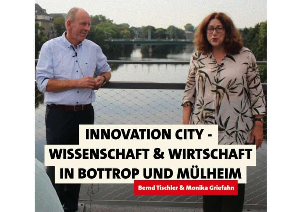 Innovation City: Wissenschaft & Wirtschaft in Bottrop und Mülheim | Bernd Tischler & Monika Griefahn